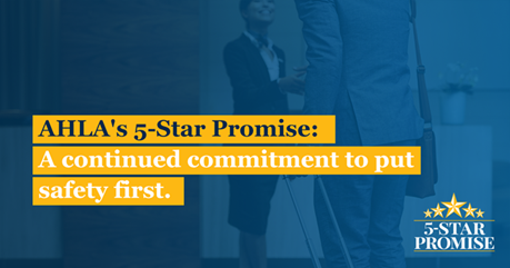 AHLA's 5-Star Promise: A continued commitement to put safety first.