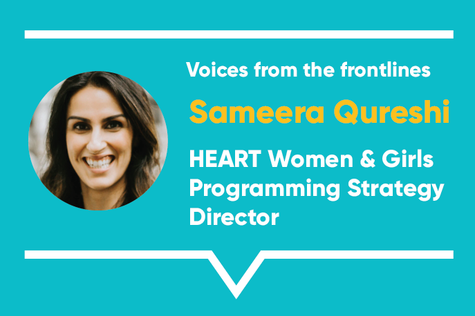 Voices from the frontlines: Sameera Qureshi, HEART Women & Girls Programming Strategy Director