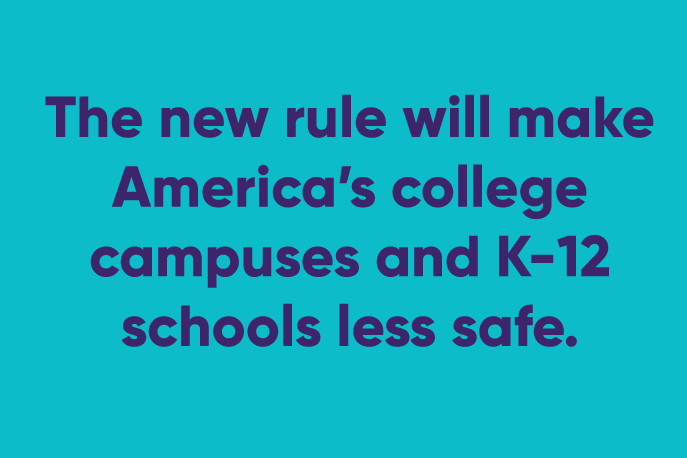 The new rule will make America's college campuses and K-12 schools less safe.