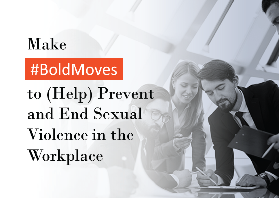 Make #BoldMoves to (Help) Prevent and End Sexual Violence in the Workplace