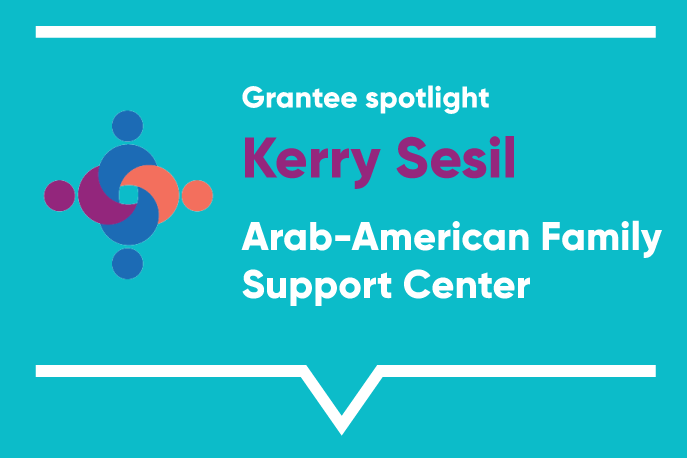Grantee spotlight: Kerry Sesil, Arab-American Family Support Center