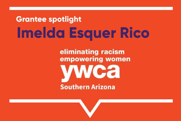 Grantee spotlight: Imelda Esquer Rico, YWCA Southern Arizona