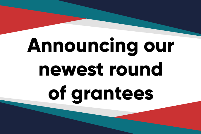 Announcing our newest round of grantees