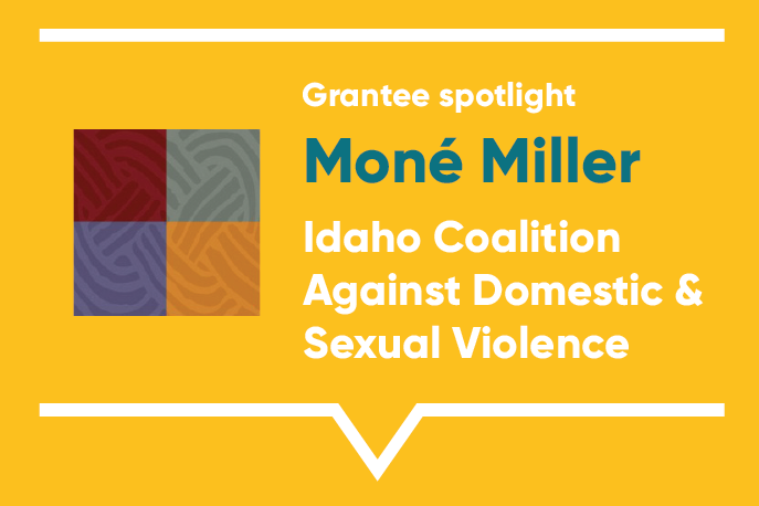 Grantee spotlight: Moné Miller, Idaho Coalition Against Domestic & Sexual Violence