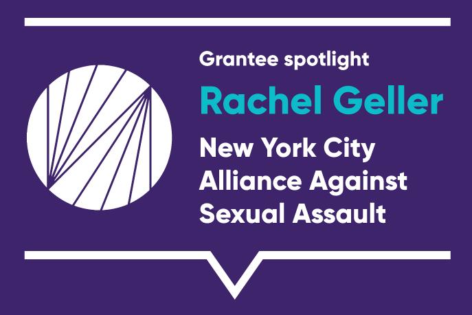 Grantee spotlight: Rachel Geller, New York City Alliance Against Sexual Assault