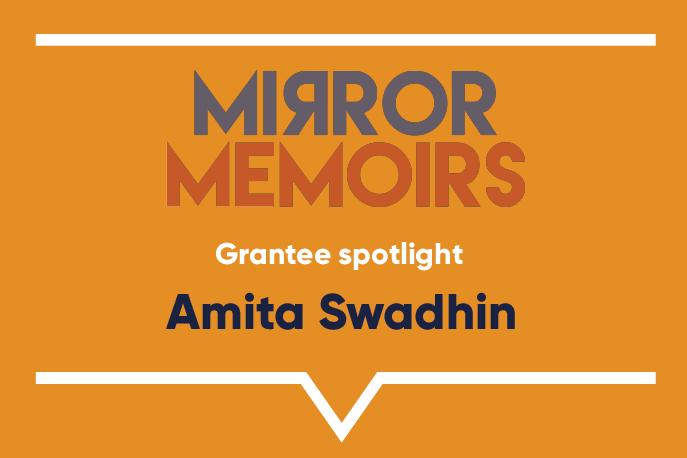 Grantee spotlight: Amita Swadhin, Mirror Memoirs