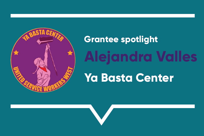 Grantee spotlight: Alejandra Valles, Ya Basta Center